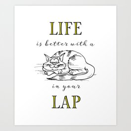 Life is Better with a Cat in your Lap Art Print