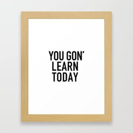 You Gon' Learn Today Framed Art Print