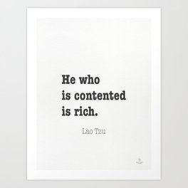 He who is contented is rich. Lao Tzu Art Print