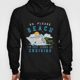 Oh Please Beach Gonna Go Cruising Cruise Ship Hoody