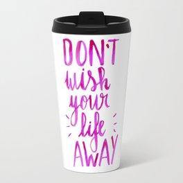 Don't wish your life away - pink Travel Mug