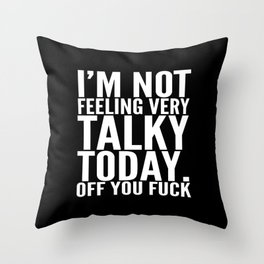 I'm Not Feeling Very Talky Today Off You Fuck (Black & White) Throw Pillow
