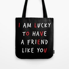 I am lucky to have a friend like you Tote Bag