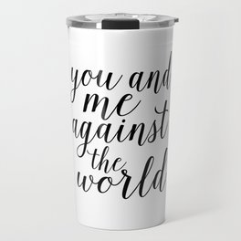 YOU AND ME Against The World,Love Art,Love Sign,Love Gift,Valentines Gift,Quote Prints,Bo Travel Mug