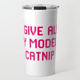 I Give All My Models Catnip Pet Coordinator Quote Travel Mug