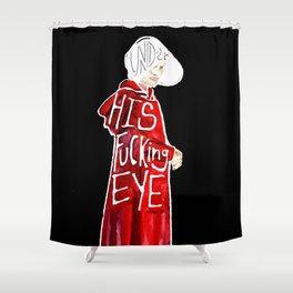 Under His Fucking Eye Shower Curtain