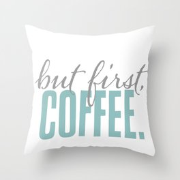 But First Coffee Typography Design Throw Pillow