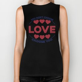 You on't choose love, love choose you Biker Tank