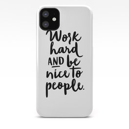 Work Hard and Be Nice To People iPhone Case