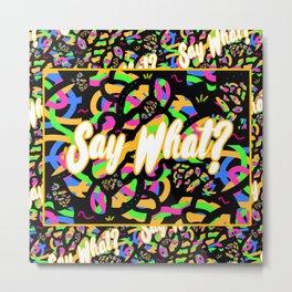 Say What? Metal Print