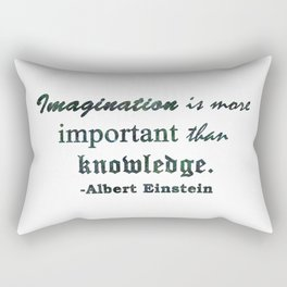 IMAGINATION IS MORE IMPORTANT THAN KNOWLEDGE Rectangular Pillow