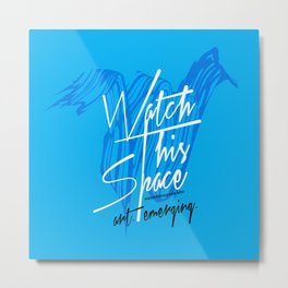 Watch This Space Signature W Metal Print
