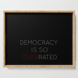Democracy is so overrated - tvshow Serving Tray