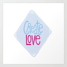 Create Love Art Print