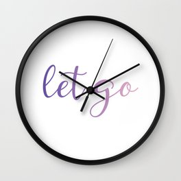 Let go or loosen ones hold on something or someone Wall Clock