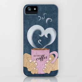 But First, a Cup of Coffee iPhone Case