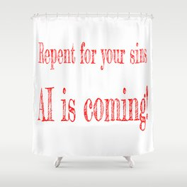 AI is coming Shower Curtain