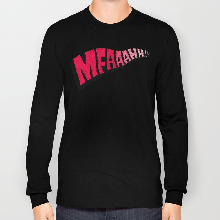 MFAAAHHH!! Long Sleeve T-shirt
