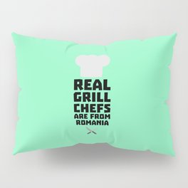 Real Grill Chefs are from Romania T-Shirt D2a9z Pillow Sham
