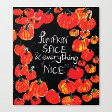 Pumpkin spice and everything nice Canvas Print