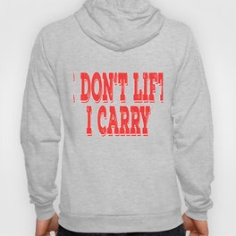 """""""I Don't Lift, I Carry"""" tee design. Stay funny and sensible at the same time. Makes a nice gift too! Hoody"""
