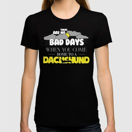 Funny Dachshund There Are No Bad Days When You come Home To A Dachshund T-shirt