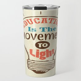 Education Is The Movement To Light Inspirational Quote Typography Design Travel Mug