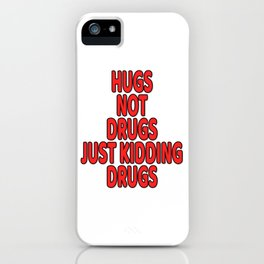 """Are You Always High Enough? Drug t-shirt that'll Suit You""""Hugs Not Drugs Just Kidding Druga"""" T-shirt iPhone Case"""