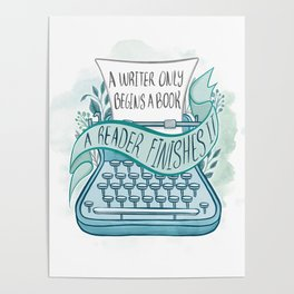 A WRITER ONLY BEGINS A BOOK Poster