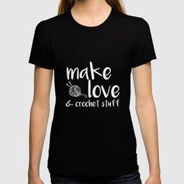 Make Love and Crochet Stuff Crafter's T-Shirt T-shirt