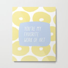 You're My Favorite Work of Art Metal Print