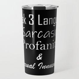 I Speak 3 languages...Sarcasm Profanity & Sexual Innuendos Travel Mug