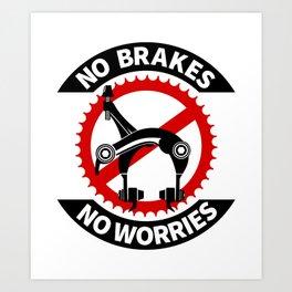 No Brakes No Worries Art Print