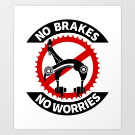 No Brakes No Worries Art Print