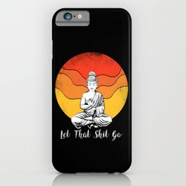 Let That Shit Go Buddha. iPhone Case