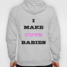 I Make Cute Babies Funny Gift For Dad Mom T-Shirt Hoody