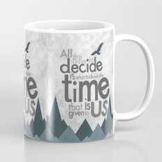 all we have to decide is what to do with the time that is given to us... Mug