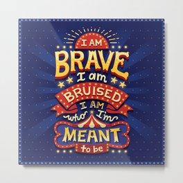 I Am Brave Metal Print