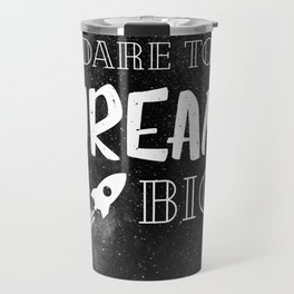 Dream Big Travel Mug