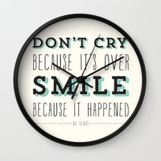 Don't Cry Because It's Over Smile Because It Happened - Dr Seuss Quote Wall Clock