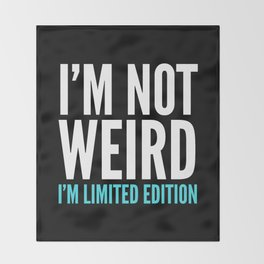 I'm Not Weird I'm Limited Edition Funny Quote (Dark) Throw Blanket