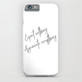 Expect nothing Appreciate everything iPhone Case