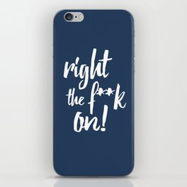 Right the f**k on! iPhone Skin