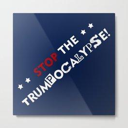 Stop the Trumpocalypse! Metal Print
