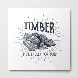Timber! I've Fallen For You Metal Print