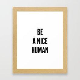 Be A Nice Human Print Framed Art Print