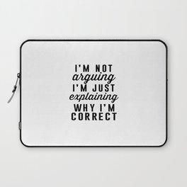 I am Not Arguing I am Explaining Why I am Correct Laptop Sleeve