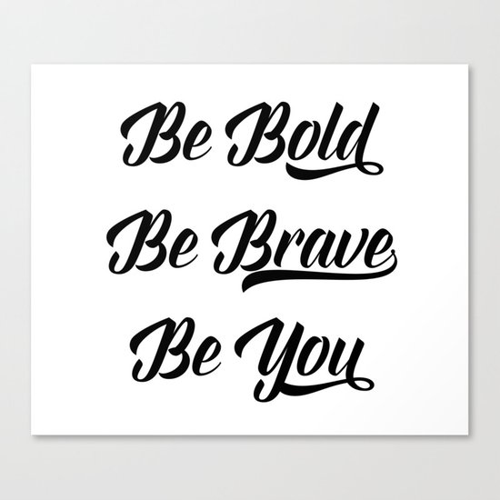 Be bold, be brave, be you Canvas Print