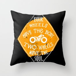 4 wheels move the body - 2 wheels move the soul Throw Pillow
