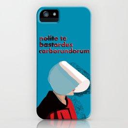 Nolite te bastardes carborundorum Handmaid's Tale iPhone Case